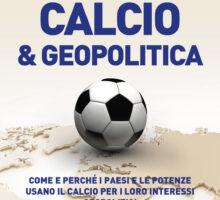 CALCIO & GEOPOLITICA: STRATEGIE GLOBALI DIETRO UNO SPORT, IN DISTRIBUZIONE LIBRO DI MONDO NUOVO